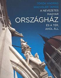 Wachsler Tamás; Török András: A nevezetes magyar Országház és a tér, ahol áll