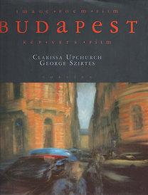 George Szirtes-Clarissa Upchurch: Budapest: Kép, vers, film - Budapest: Image, Poem, Film