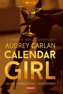 Audrey Carlan: Calendar Girl - Július - Augusztus - Szeptember - 12 Hónap. 12 Férfi. 1 Eszkortlány.