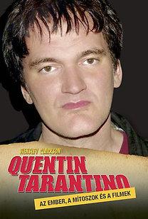 Wensley Clarkson: Quentin Tarantino - Az ember, a mítoszok és a filmek - Az ember, a mítoszok és a filmek