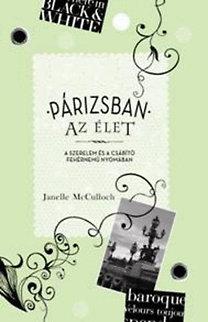 Janelle McCulloch: Párizsban az élet - A szerelem és a csábító fehérnemű nyomában