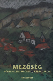 Szabó Zsolt (Szerk.); Keszeg Vilmos (szerk.): Mezőség - Történelem, örökség, társadalom