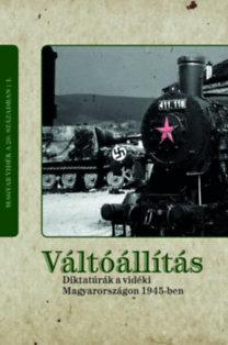 Csikós Gábor; Kiss Réka (szerk.); Kovács József (szerk.): Váltóállítás - Diktatúrák a vidéki Magyarországon 1945-ben