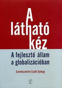 Csáki György (szerk.): A látható kéz - A fejlesztő állam a globalizációban - A fejlesztő állam a globalizációban