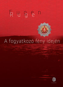 Eugen Ruge: A fogyatkozó fény idején - Egy család regénye