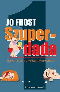 Jo Frost: Szuperdada - Hogyan hozzuk ki a legjobbat gyerekeinkből?