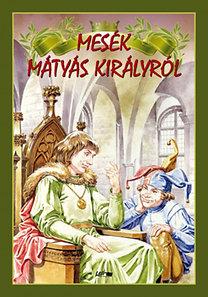 Hunyadi Csaba Zsolt (Szerkesztő): Mesék Mátyás királyról