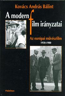 Kovács András Bálint: A modern film irányzatai - Az európai művészfilm 1950-1980