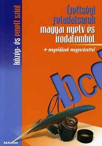 Érettségi feladatsorok magyar nyelv és irodalomból - Közép- és emelt szint + megoldások magyarázattal - Közép- és emelt szint + megoldások magyarázattal