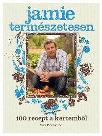 Jamie Oliver: Jamie természetesen - 100 recept a kertemből - 100 recept a kertemből