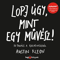 Austin Kleon: Lopj úgy, mint egy művész! - 10 tanács a kreativitásról