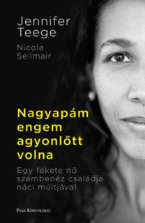 Jennifer Teege, Nikola Sellmair: Nagyapám engem agyonlőtt volna