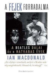 Ian MacDonald: A fejek forradalma (A Beatles dalai és a hatvanas évek) - A Beatles dalai és a hatvanas évek
