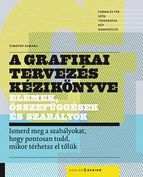 Timothy Samara: A grafikai tervezés kézikönyve - Elemek, összefüggések ésszabályok