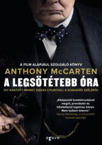 Anthony McCarten: A legsötétebb óra - Így rántott minket vissza Churchill a szakadék széléről