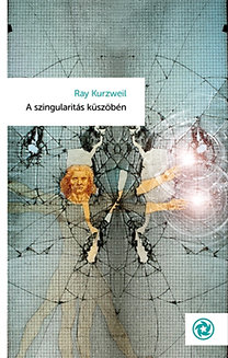 Ray Kurzweil: A szingularitás küszöbén