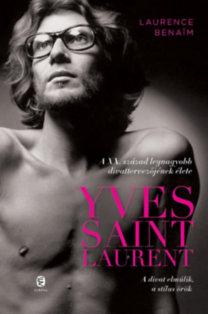 Laurence Benaim: Yves Saint Laurent - A XX. század legnagyobb divattervezőjének élete