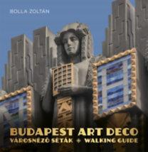 Bolla Zoltán: Budapest Art Deco - Városnéző séták - Walking guide