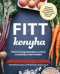 Kate Weiler: Fitt konyha - Töltsd fel energiaraktáraidat és erősítsd a tested teljes értékű ételekkel! - Az egészség, a mozgás, a fitnesz és a sport szerelmeseinek