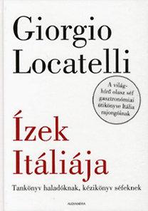 Giorgio Locatelli: Ízek Itáliája - Tankönyv haladóknak, kézikönyv séfeknek