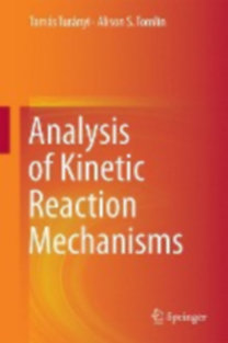 Turányi, Tamás - Tomlin, Alison S.: Analysis of Kinetic Reaction Mechanisms