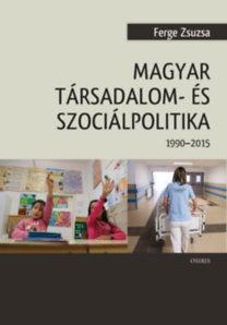 Ferge Zsuzsa: Magyar társadalom- és szociálpolitika - 1990-2015