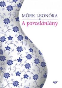 Mörk Leonóra: A porcelánlány