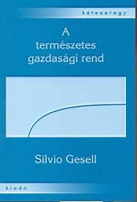 Silvio Gesell: A természetes gazdasági rend - SZABADFÖLD ÉS SZABADPÉNZ RÉVÉN
