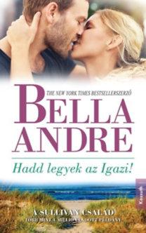 Bella Andre: Hadd legyek az Igazi