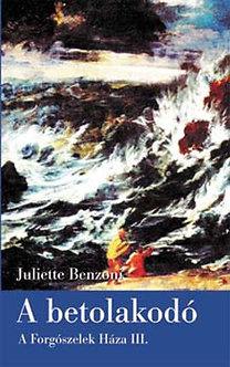 Juliette Benzoni: A betolakodó - A Forgószelek Háza III. - A Forgószelek Háza III.