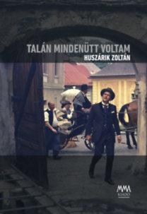 Huszárik Zoltán: Talán mindenütt voltam - DVD-melléklettel (Mohi Sándor: In memoriam Huszárik Zoltán)