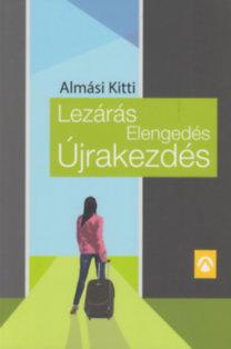 Almási Kitti: Lezárás, Elengedés, Újrakezdés