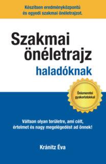 Kránitz Éva: Szakmai önéletrajz haladóknak - Váltson olyan területre, ami célt, értelmet és nagy megelégedettséget ad önnek!