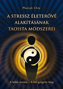 Mantak Chia: A stressz életerővé alakításának taoista módszerei - A belső mosoly - A hat gyógyító hang