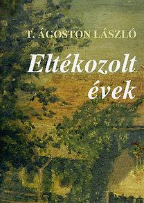 T. Ágoston László: Eltékozolt évek