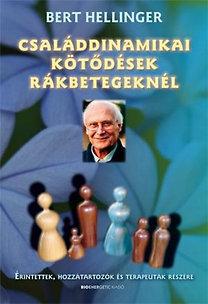 Bert Hellinger: Családdinamikai kötődések rákbetegeknél - Érintettek, hozzátartozók és terapeuták részére