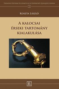 Koszta László: A kalocsai érseki tartomány kialakulása