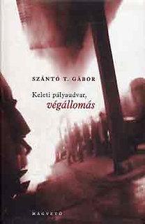 Szántó T. Gábor: Keleti pályaudvar, végállomás