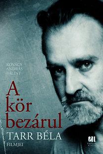 Kovács András Bálint: A kör bezárul - Tarr Béla filmjei - Tarr Béla filmjei