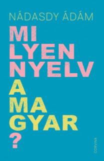 Nádasdy Ádám: Milyen nyelv a magyar?