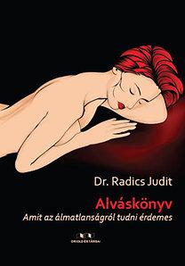 Dr. Radics Judit: Alváskönyv - Amit az álmatlanságról tudni érdemes - Amit az álmatlanságról tudni érdemes