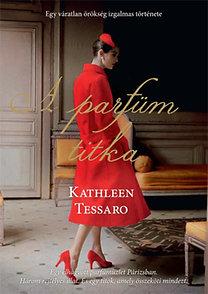 Kathleen Tessaro: A parfüm titka - Egy váratlan örökség izgalmas története
