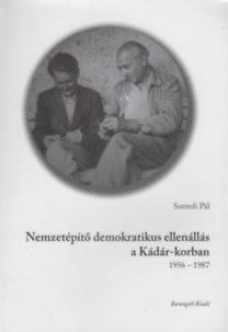 Szeredi Pál: Nemzetépítő demokratikus ellenállás a Kádár-korban. 1956-1987.
