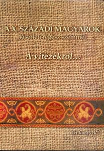 Magyar Attila: A X. századi magyarok kísérleti régész szemmel: A vitézekről... (Tér-könyvek I.)