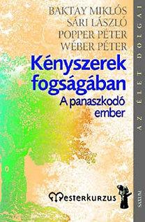 Wéber P.; Sári László; Popper Péter; Baktay Miklós: Kényszerek fogságában - A panaszkodó ember - A panaszkodó ember