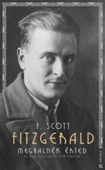 Francis Scott Fitzgerald: Meghalnék érted - És más elveszett történetek