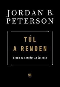 Jordan B. Peterson: Túl a renden - Újabb 12 szabály az élethez
