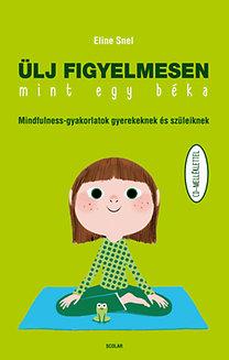 Eline Snel: Ülj figyelmesen, mint egy béka - Mindfulness-gyakorlatok gyerekeknek és szüleiknek CD-melléklettel