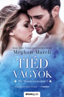 Meghan March: Tiéd vagyok - Mr. Mount bűnös élete 3.