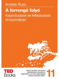 Andrés Ruzo: A forrongó folyó - Kalandozások és felfedezések Amazóniában